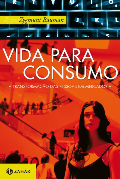 Vida Para Consumo, livro de Zygmunt Bauman
