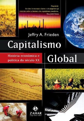 Capitalismo global - História econômica e política do século XX, livro de Jeffry A. Frieden