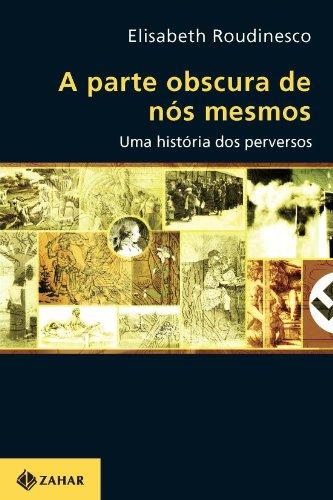 A Parte Obscura De Nós Mesmos. Uma História Dos Perversos. Coleção Transmissão da Psicanálise, livro de Elisabeth Roudinesco