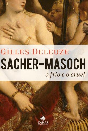 Sacher-Masoch. O Frio E O Cruel. Coleção Estéticas, livro de Gilles Deleuze