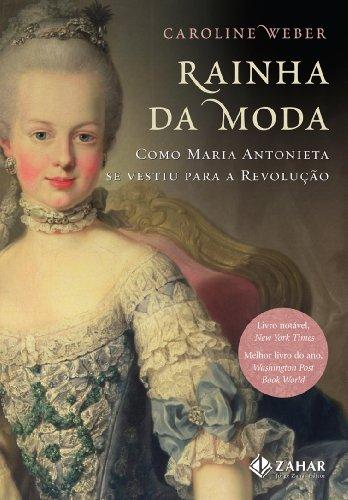 Rainha da moda - Como Maria Antonieta se vestiu para a Revolução, livro de Caroline Weber