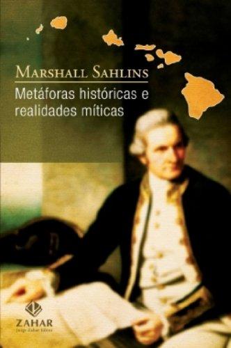 Metáforas históricas e realidades míticas - Estrutura nos primórdios da história do reino das ilhas Sandwich, livro de Marshall Sahlins
