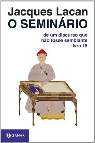 O Seminário, livro 18 - De um discurso que não fosse semblante, livro de Jacques Lacan
