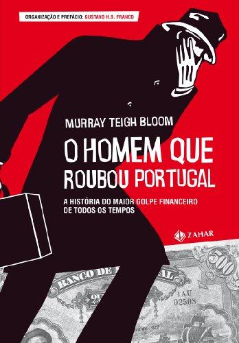 O homem que roubou Portugal - A história do maior golpe financeiro de todos os tempos, livro de Murray Teigh Bloom