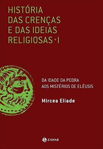 História Das Crenças E Das Ideias Religiosas. Volume 1: Da Idade Da Pedra Aos Mistérios De Elêusis, livro de Mircea Eliade