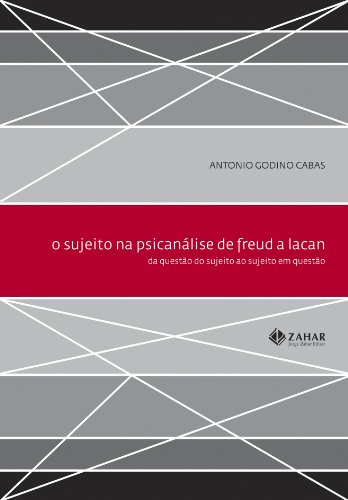 O sujeito na psicanálise de Freud a Lacan, livro de Antonio Godino Cabas
