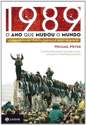 1989: O ano que mudou o mundo - A verdadeira história da queda do Muro de Berlim, livro de Michael Meyer