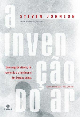 A invenção do ar - Uma saga de ciência, fé, revolução e o nascimento dos Estados Unidos, livro de Steven Johnson