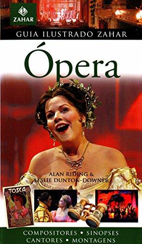 Guia Ilustrado Zahar De Ópera. Coleção Guia Ilustrado Zahar, livro de Leslie Dunton-Downer, Alan Riding