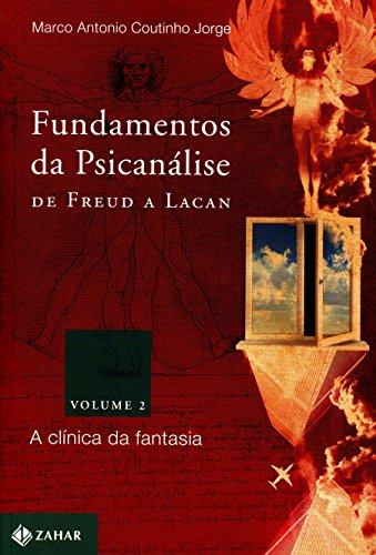 Fundamentos da psicanálise de Freud a Lacan 2 - Vol. 2: A clínica da fantasia, livro de Marco Antonio Coutinho Jorge