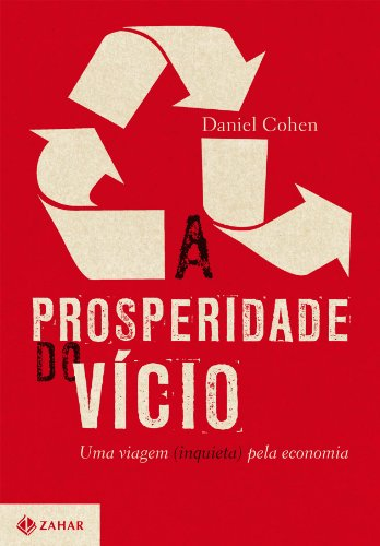 A Prosperidade Do Vício. Uma Viagem (Inquieta) Pela Economia, livro de Daniel Cohen