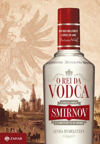 O rei da vodca - A saga da família Smirnov e a construção de um império, livro de Linda Himelstein