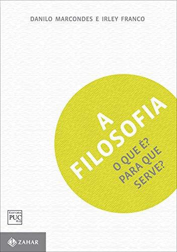 A Filosofia. O Que É? Para Que Serve?, livro de Danilo Marcondes, Irley Franco