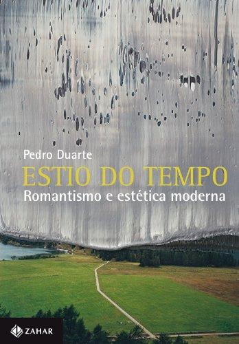 Estio do tempo - Romantismo e estética moderna, livro de Pedro Duarte