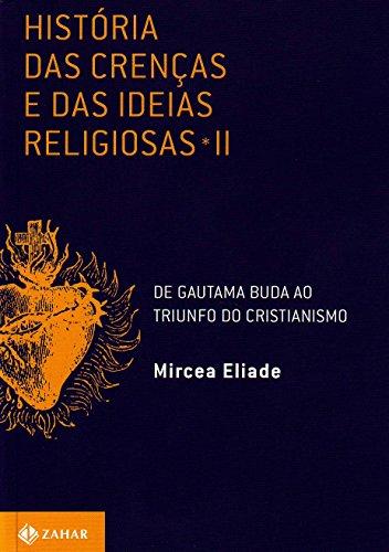 História Das Crenças E Das Ideias Religiosas - Volume 2. De Gautama Buda Ao Triunfo Do Cristianismo, livro de Mircea Eliade