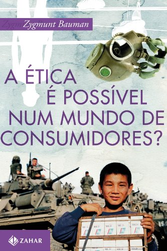 A Ética É Possível Num Mundo De Consumidores?, livro de Zygmunt Bauman