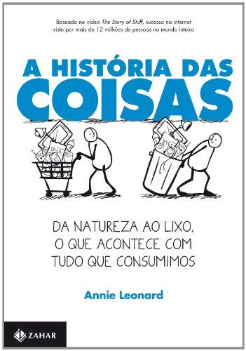 A história das Coisas - Da natureza ao lixo, o que acontece com tudo que consumimos, livro de Annie Leonard