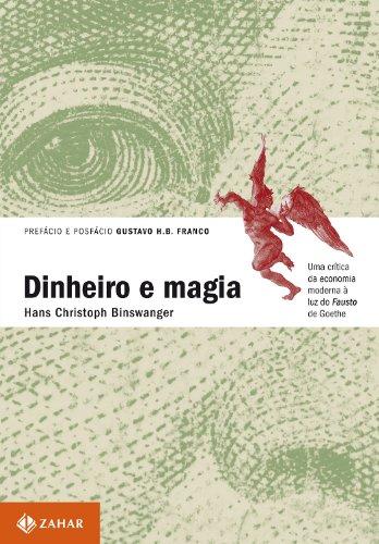 """Dinheiro e magia - Uma crítica da economia moderna à luz do """"Fausto"""" de Goethe, livro de Hans Christoph Binswanger"""