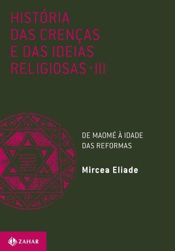 História Das Crenças E Das Ideias Religiosas - Volume 3. De Maomé À Idade Das Reformas, livro de Mircea Eliade