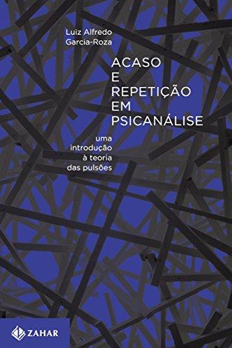 Acaso e Repetição em Psicanálise. Uma Introdução à Teoria das Pulsões, livro de Luiz Alfredo Garcia-Roza