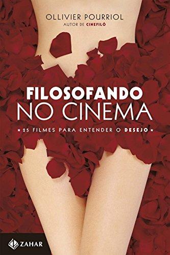 Filosofando No Cinema - 25 Filmes Para Entender O Desejo, livro de Ollivier Pourriol
