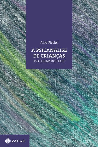 A Psicanálise De Crianças E O Lugar Dos Pais. Coleção Transmissão da Psicanálise, livro de Alba Flesler