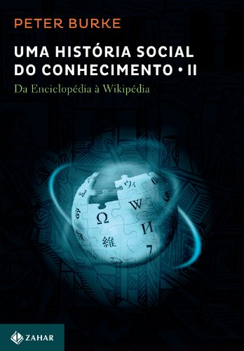 Uma História Social Do Conhecimento II - Da Enciclopédia A Wikipédia, livro de Peter Burke