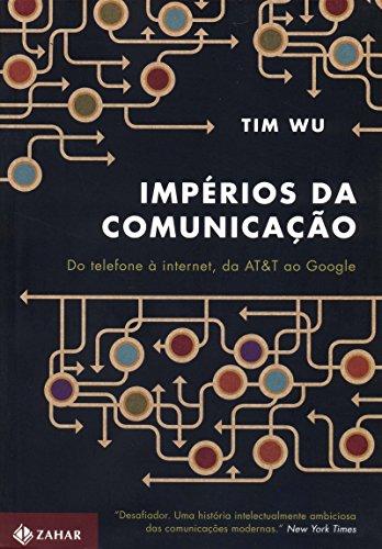 Impérios da comunicação - Do telefone à internet, da AT&T ao Google, livro de Tim Wu