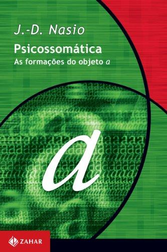 Psicossomática - As formações do objeto a, livro de J.-D. Nasio