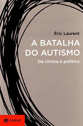 A Batalha Do Autismo. Da Clínica À Política, livro de Eric Laurent