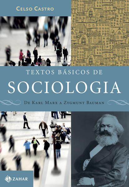 Textos Básicos De Sociologia. De Karl Marx A Zygmunt Bauman, livro de Celso Castro