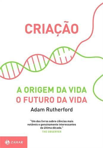 Criação. A Origem da Vida. O Futuro da Vida, livro de Adam Rutherford