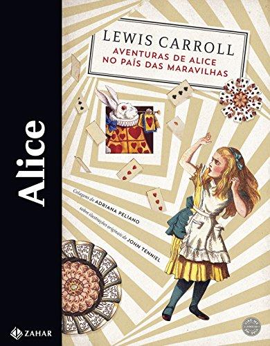 Alice - Aventuras de Alice no País das Maravilhas e Através do Espelho e o que Alice Encontrou por Lá, livro de Lewis Carroll