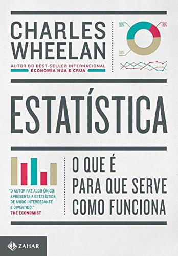 Estatística - O que É, Para que Serve, Como Funciona, livro de Charles Wheelan