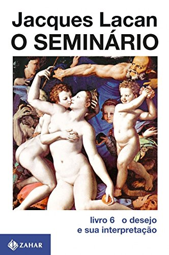 O Seminário, livro 6 - O Desejo e Sua Interpretação, livro de Jacques Lacan