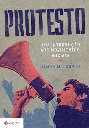 Protesto - Uma Introdução aos Movimentos Sociais, livro de James M. Jasper