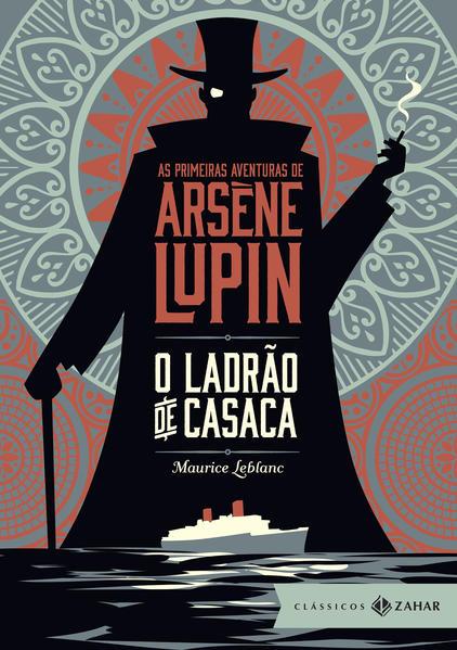 O Ladrão de Casaca. As Primeiras Aventuras de Arsène Lupin, livro de Maurice Leblanc