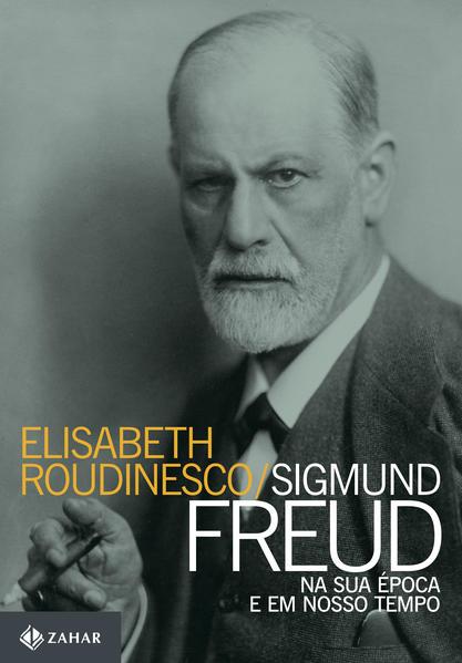 Sigmund Freud na sua época e em nosso tempo, livro de Elisabeth Roudinesco