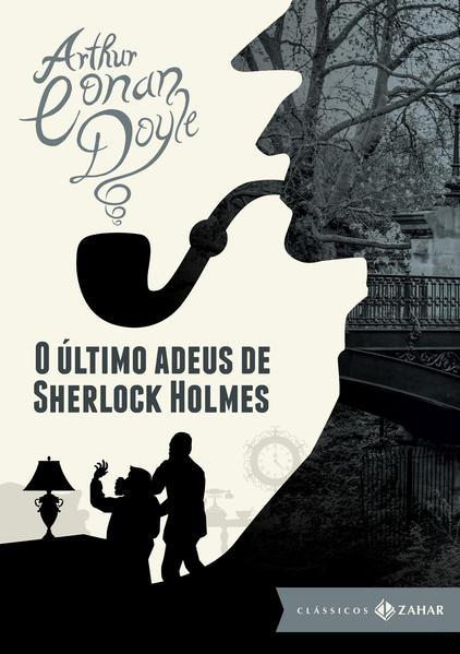 Último Adeus de Sherlock Holmes, O - Coleção Clássicos Zahar - Edição Bolso de Luxo, livro de Sir Arthur Conan Doyle