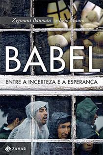 Babel - Entre a incerteza e a esperança, livro de Zygmunt Bauman, Ezio Mauro