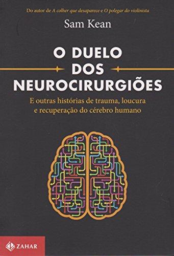 O Duelo dos Neurocirurgiões. E Outras Histórias de Trauma, Loucura e Recuperação do Cérebro Humano, livro de Sam Kean