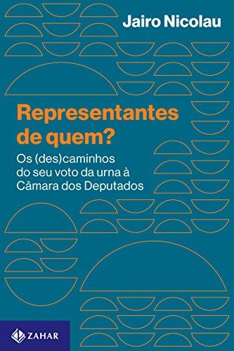 Representantes de Quem? Os (Des)Caminhos do Seu Voto da Urna Até a Câmara dos Deputados, livro de Jairo Nicolau Marconi