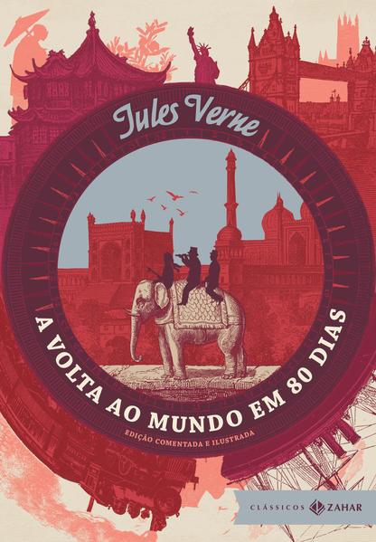 A Volta ao Mundo em 80 Dias - Edição Comentada e Ilustrada, livro de Jules Verne