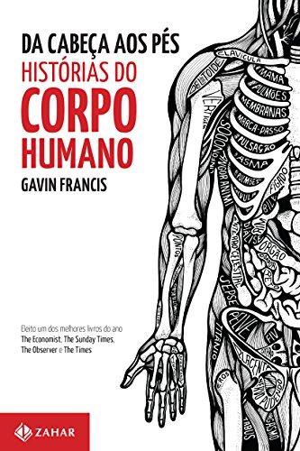 Da Cabeça aos Pés. Histórias do Corpo Humano, livro de Francis Gavin