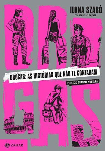 Drogas. As Histórias que não Te Contaram, livro de Ilona Szabó de Carvalho, Isabel Clemente