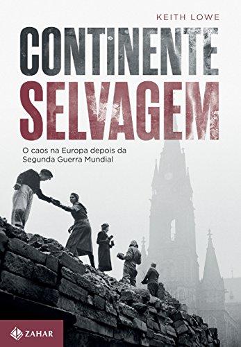 Continente Selvagem - O caos na Europa depois da Segunda Guerra Mundial, livro de Keith Lowe