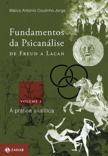 Fundamentos da Psicanálise. De Freud a Lacan. A Prática Analítica - Volume 3, livro de Marco Antonio Coutinho Jorge