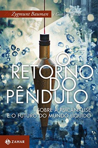 O Retorno do Pêndulo. Sobre a Psicanálise e o Futuro do Mundo Líquido, livro de Zygmunt Bauman, Gustavo Dessal