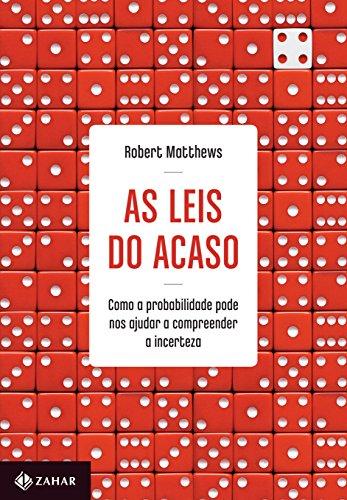 As Leis do Acaso. Como a Probabilidade Pode nos Ajudar a Compreender a Incerteza, livro de Robert Matthews