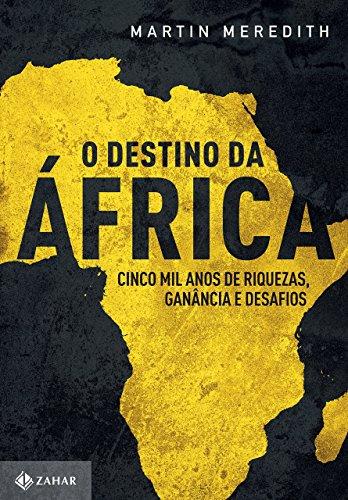 O Destino da África. Cinco Mil Anos de Riquezas, Ganância e Desafios, livro de Martin Meredith